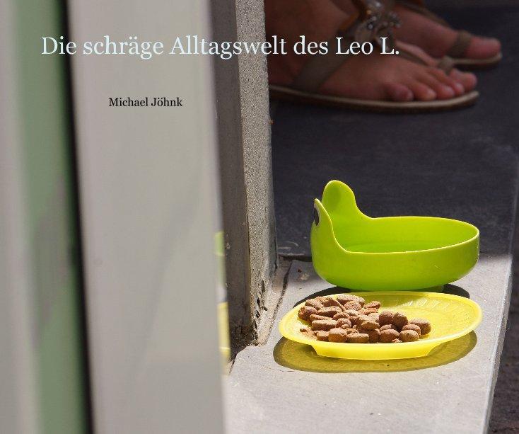 Die schräge Alltagswelt des Leo L. nach Michael Jöhnk anzeigen