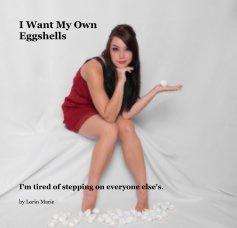 I Want My Own Eggshells book cover