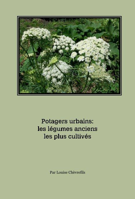 View Potagers urbains: les légumes anciens les plus cultivés by Par Louise Chevrefils