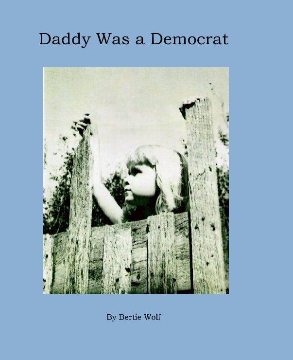 View Daddy Was a Democrat by Bertie Wolf