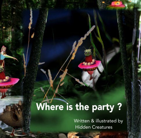 View Where is the party ? by Hidden Creatures