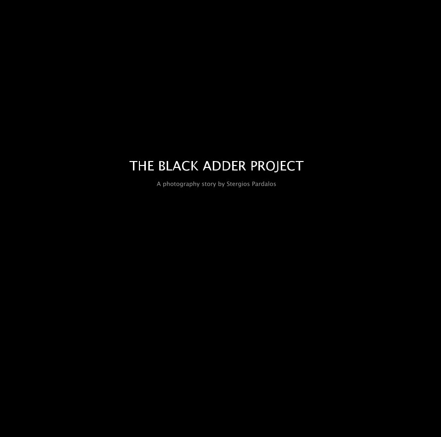 View THE BLACK ADDER PROJECT A photography story by Stergios Pardalos by Stergios Pardalos