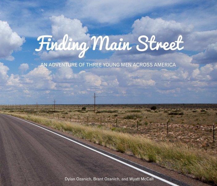 View Finding Main Street by Dylan Ozanich - Brant Ozanich - Wyatt McCall