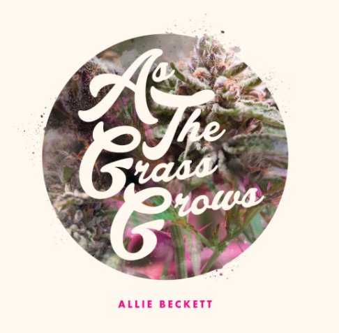 View As The Grass Grows by Allie Beckett