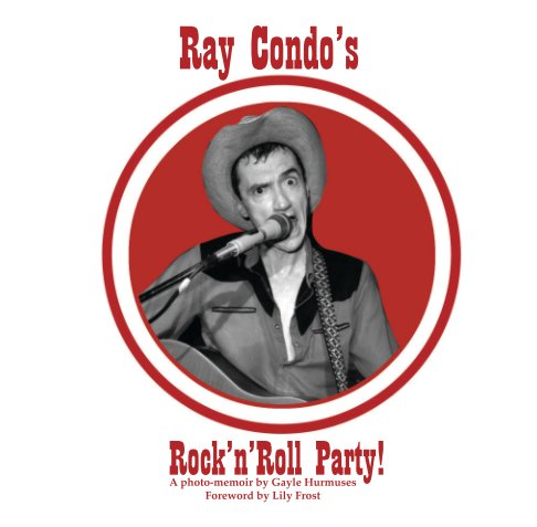 View Ray Condo's Rock'N'Roll Party! by Gayle Hurmuses
