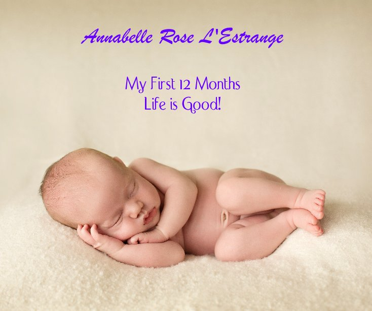 View Annabelle Rose L'Estrange My First 12 Months Life is Good! by Marylou Badeaux