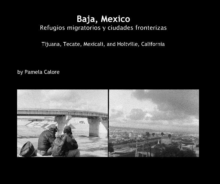 View Baja, Mexico Refugios migratorios y ciudades fronterizas by Pamela Calore