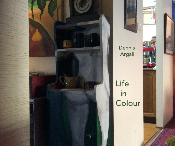 View Life in Colour by Dennis Argall