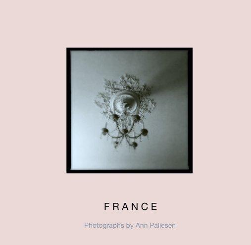 View F R A N C E by Photographs by Ann Pallesen