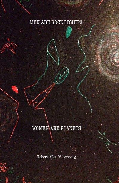 View MEN ARE ROCKETSHIPS - WOMEN ARE PLANETS by Robert Allen Miltenberg