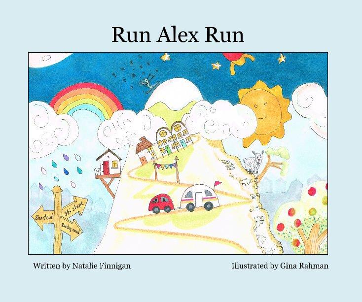 View Run Alex Run by Written by Natalie Finnigan Illustrated by Gina Rahman