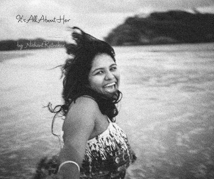 View It's All About Her by Nishant Ratnakar