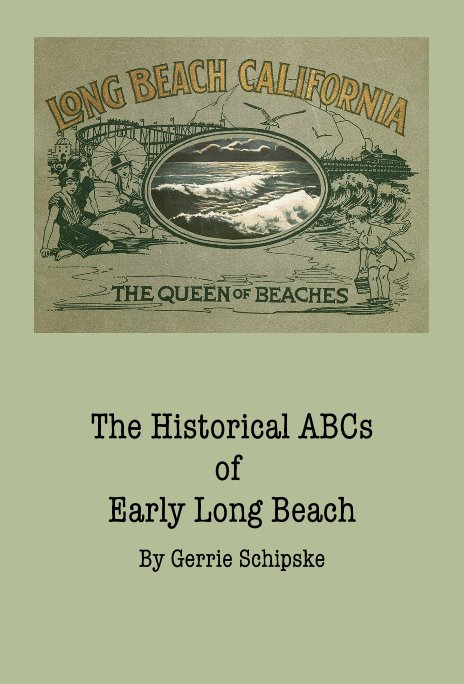 View The Historical ABCs of Early Long Beach by Gerrie Schipske