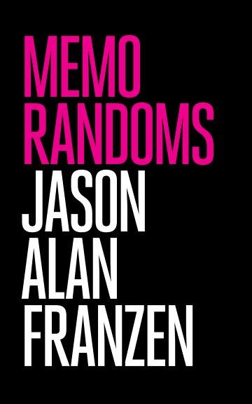 View MEMO RANDOMS by Jason Franzen