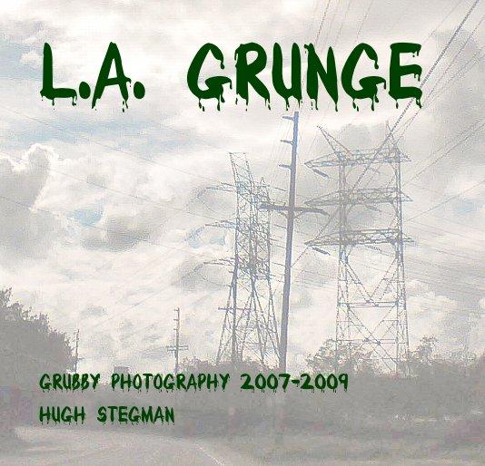 View L.A. Grunge by Hugh Stegman
