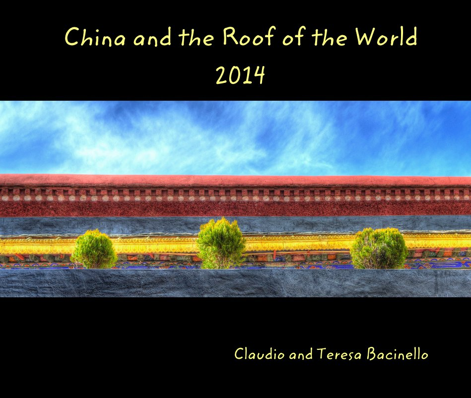 View China and the Roof of the World 2014 by Claudio and Teresa Bacinello