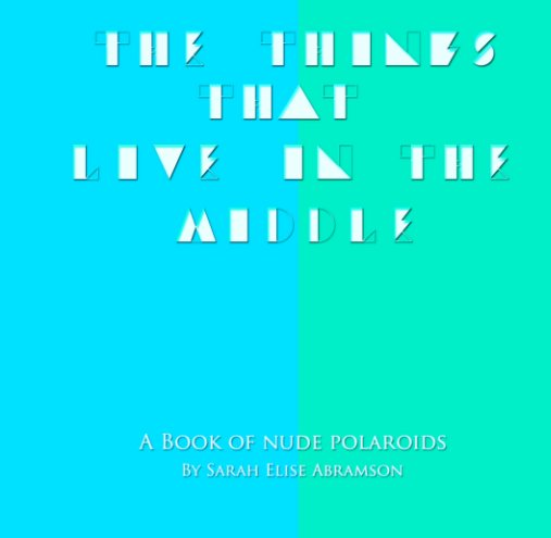 View The Things That Live in the Middle by Sarah Elise Abramson