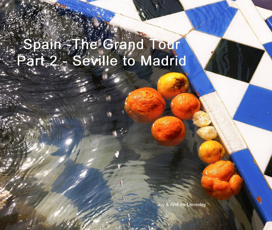 View Spain -The Grand Tour Part 2 - Seville to Madrid by Joy & Andrew Lievesley