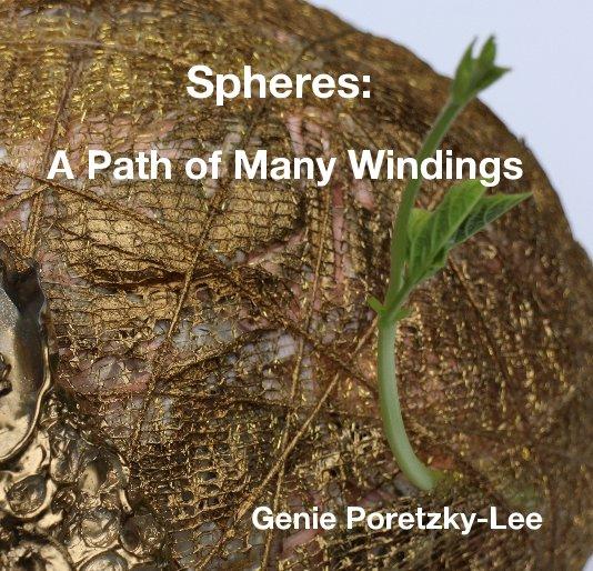 View Spheres: A Path of Many Windings Genie Poretzky-Lee by Genie Poretzky Lee