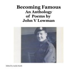 Becoming Famous An Anthology of Poems by John V Lowman book cover