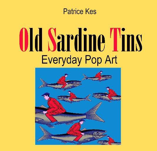 View OLD SARDINE TINS by Patrice Kes