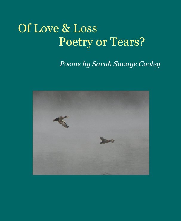 View Of Love & Loss Poetry or Tears? by Sarah Savage Cooley