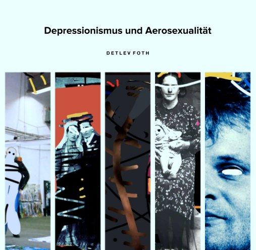 Depressionismus und Aerosexualität nach D E T L E V  F O T H anzeigen