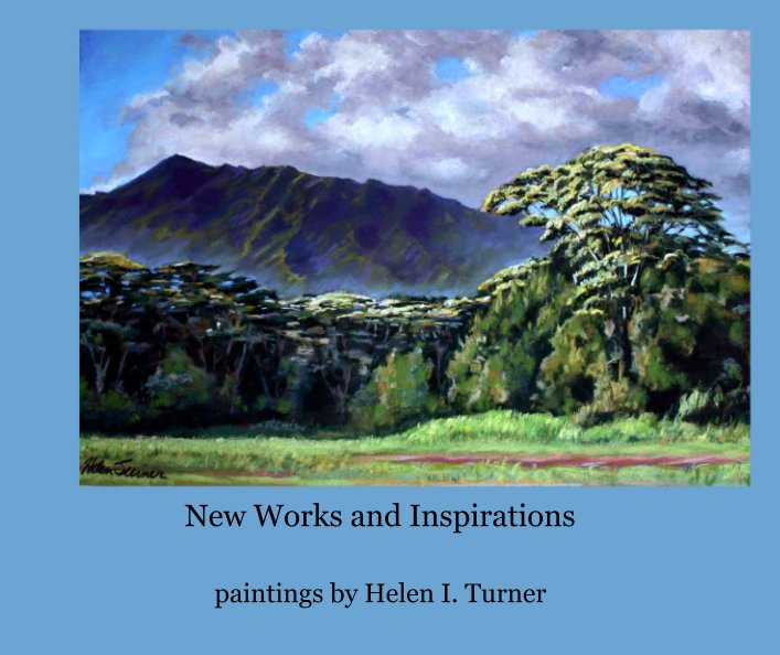 Ver New Works and Inspirations por paintings by Helen I. Turner