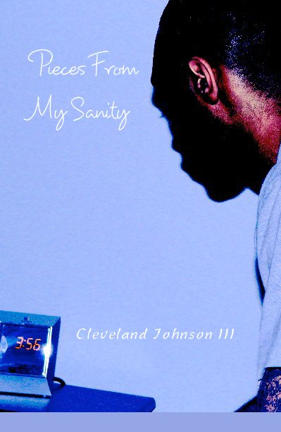 View Pieces From My Sanity by Cleveland Johnson III
