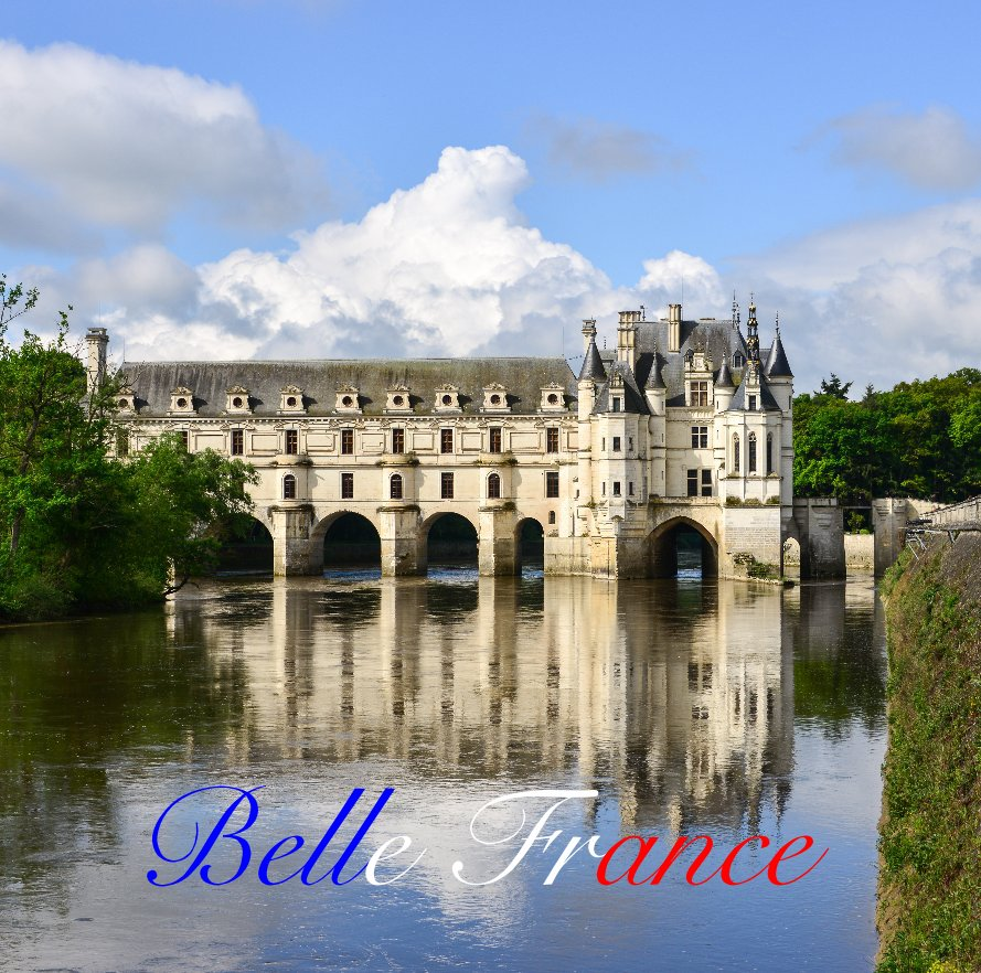 View Belle France by Chuck and Jenny Williams