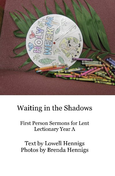 View Waiting in the Shadows First Person Sermons for Lent Lectionary Year A by Text by Lowell Hennigs Photos by Brenda Hennigs