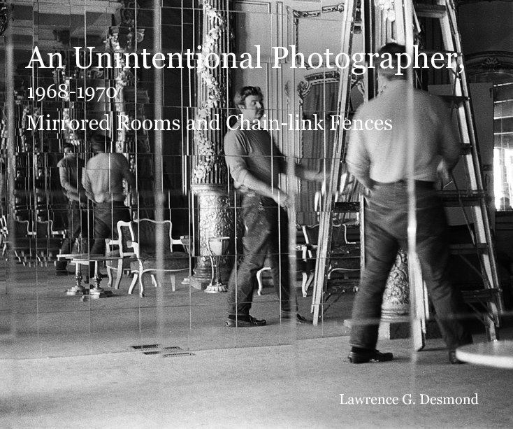 View An Unintentional Photographer, 1968-1970 by Lawrence G. Desmond