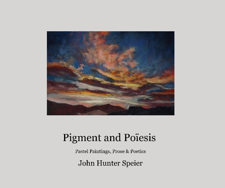 View Pigment and Poïesis by John Hunter Speier