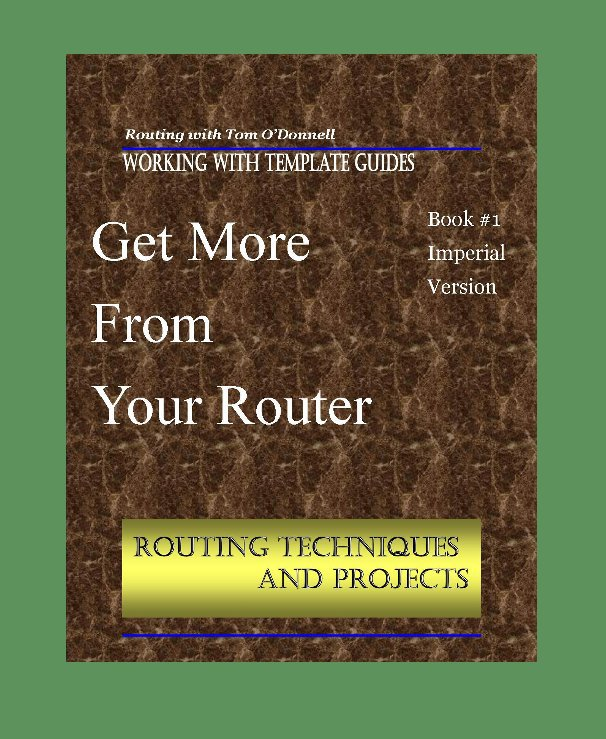 Get more from Your Router by Routing with Tom O'Donnell   Blurb