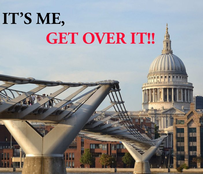View It's Me, Get Over It!! by Andrew Hawkes MVO RVM