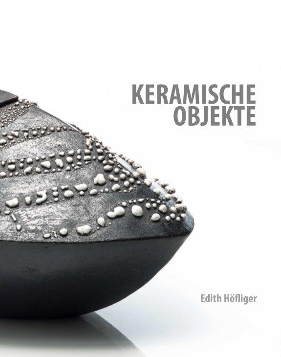View Edith Höfliger – Keramische Objekte by Edith Höfliger mit Fotografien von Christian Höfliger