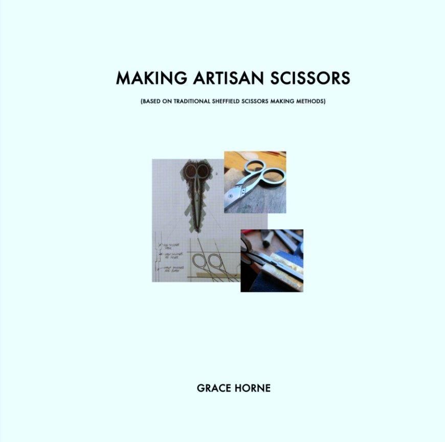 View Making Artisan Scissors by Grace Horne