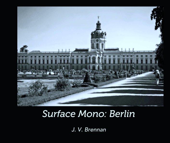View Surface Mono: Berlin by J. V. Brennan