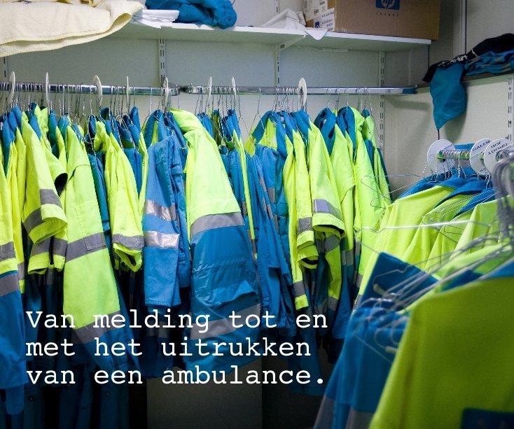 View Van melding tot en met het uitrukken van een ambulance. by Sander Wüstefeld