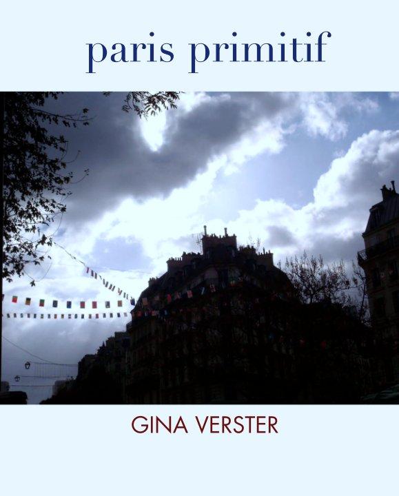 View paris primitif by GINA VERSTER
