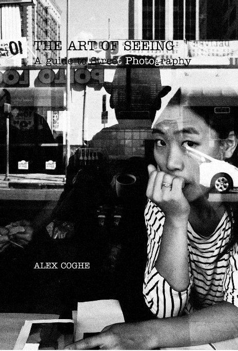 View THE ART OF SEEING A guide to Street Photography by ALEX COGHE