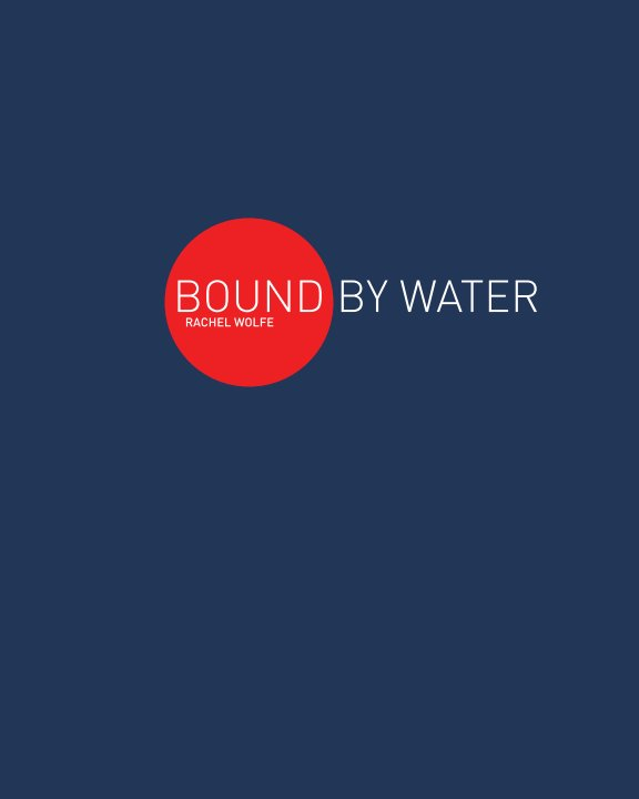 View Bound By Water by Rachel Wolfe