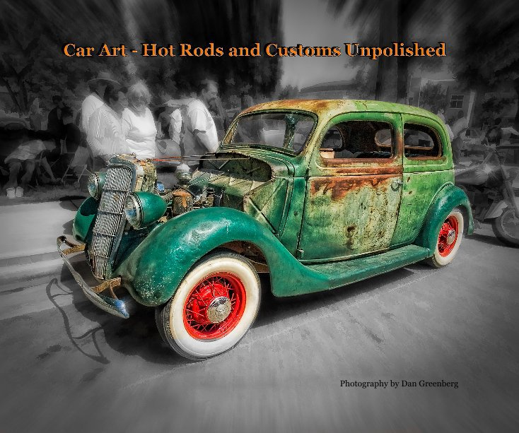 View Car Art - Hot Rods and Customs Unpolished by Dan Greenberg