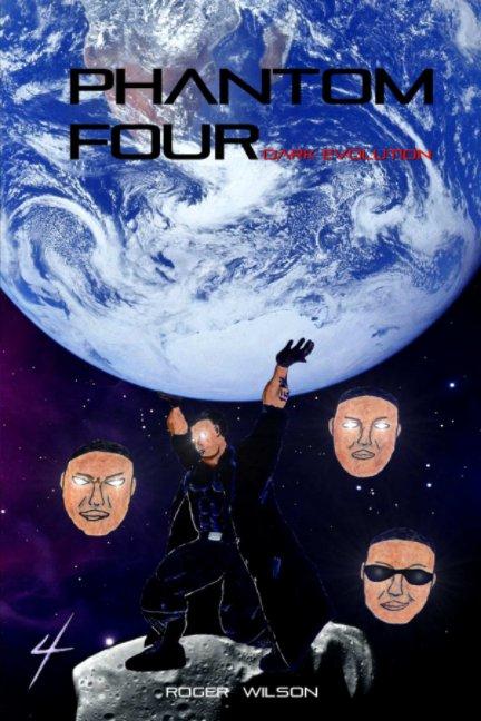 View Phantom Four: Dark Evolution by Roger Wilson