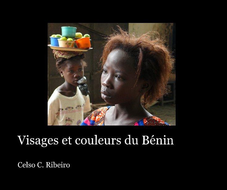 View Visages et couleurs du Bénin by Celso C. Ribeiro