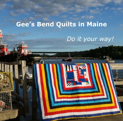 View Gee's Bend Quilts In Maine by Seeger Solutions