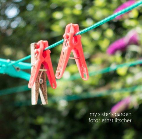 my sister's garden nach Ernst Litscher anzeigen