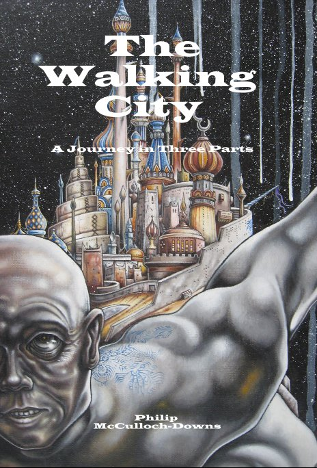 View The Walking City A Journey in Three Parts by Philip McCulloch-Downs