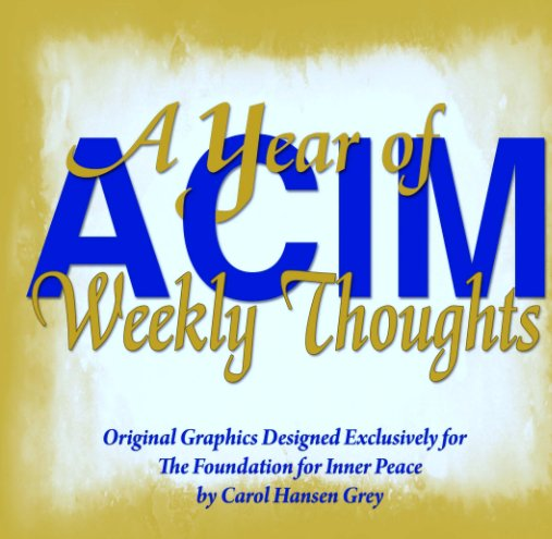 View A Year of ACIM Weekly Thoughts by Carol Hansen Grey
