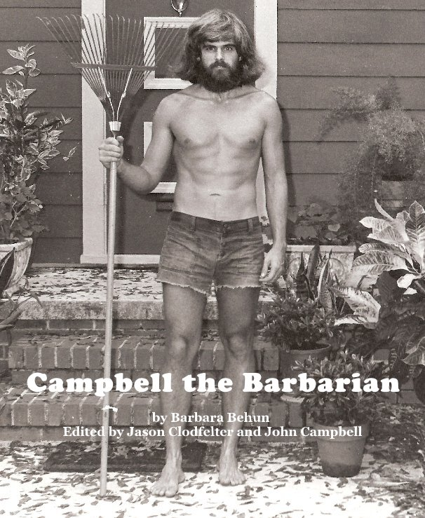 View Campbell the Barbarian by Barbara Behun Edited by Jason Clodfelter and John Campbell
